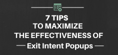 7 Tips To Maximize The Effectiveness of Exit Intent Popups