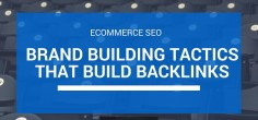 Ecommerce SEO – 14 Highly Effective Brand Building Tactics that Build Backlinks