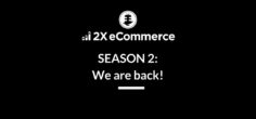 2X eCommerce SEASON 2: We are back!