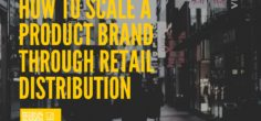 How Selling to National Retailers can Scale the Growth of Your Physical Product Brand