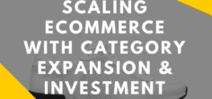Scaling Direct-to-Consumer Ecommerce Growth w/ Category Expansion & Investment