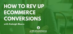 How to Drive More eCommerce Conversions w/ Kaleigh Moore