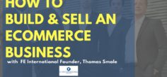 How to Build and Sell an eCommerce Business with Maximum Asset Value