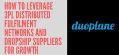 How to Leverage 3PL Distributed Fulfilment Networks and Dropship Suppliers for Growth
