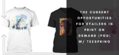 The Current Opportunities for Etailers in Print on Demand (POD) w/ Teespring