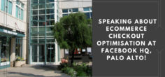 Speaking about Ecommerce Checkout Optimisation at Facebook HQ, Palo Alto!