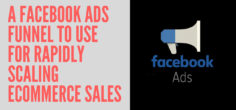 A Facebook Ads Funnel to Use for Rapidly Scaling Ecommerce Sales