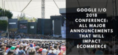 Google I/O 2018 Conference – ALL Major Announcements that will Impact Ecommerce