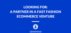 I am looking for a Partner in a Fast Fashion eCommerce Venture