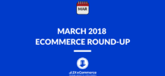 March 2018 Ecommerce Round Up – What You Should Know