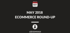 May 2018 Ecommerce Round Up – What You Should Know