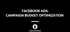 Facebook Ads: Let's talk about Campaign Budget Optimization – CBO