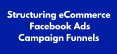 How I Structure eCommerce Facebook Ads Campaign Funnels that Consistently Deliver +7X ROAS