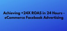 Achieving +24X ROAS in 24 Hours – eCommerce Facebook Advertising
