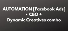 AUTOMATION [Facebook Ads] • CBO + Dynamic Creatives combo is Lethal