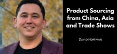 Product Sourcing from China, Asia and Trade Shows w/ David Hoffman
