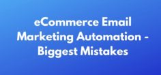 eCommerce Email Marketing Automation – Biggest Mistakes