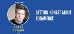 High Time We Get Honest About eCommerce • w/ Chase Clymer
