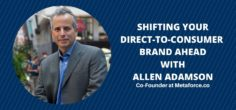 'No one shares ordinary' • Shifting your Direct-to-Consumer Brand Ahead